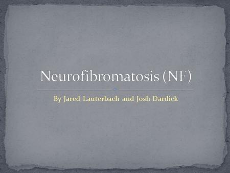 By Jared Lauterbach and Josh Dardick. Neurofibromatosis (NF) is a disease in which tumors can form on practically any part of the body. Also called elephant.