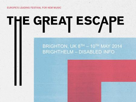 BRIGHTON, UK 8 TH – 10 TH MAY 2014 BRIGHTHELM – DISABLED INFO.
