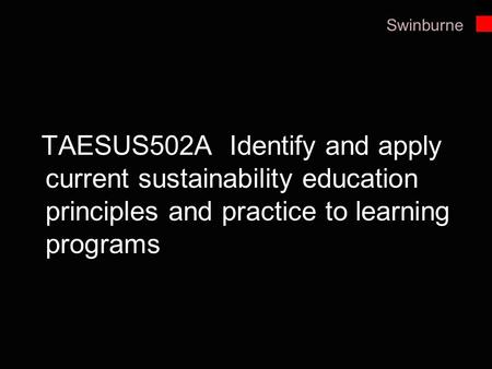 TAESUS502A Identify and apply current sustainability education principles and practice to learning programs.
