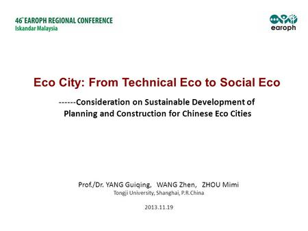 ------Consideration on Sustainable Development of Planning and Construction for Chinese Eco Cities Prof./Dr. YANG Guiqing, WANG Zhen, ZHOU Mimi Tongji.