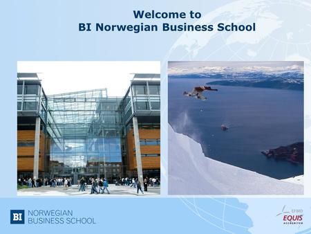 Welcome to BI Norwegian Business School. Norway is one of the Scandinavian countries in the North of the European continent Oslo.