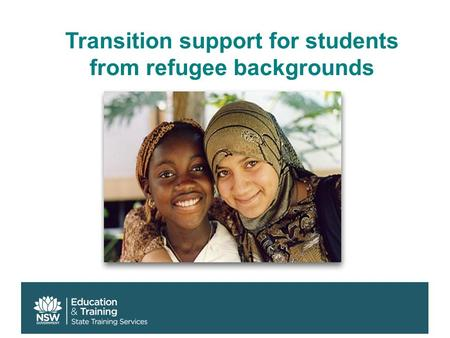 Transition support for students from refugee backgrounds.