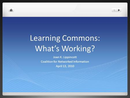 Learning Commons: Whats Working? Joan K. Lippincott Coalition for Networked Information April 13, 2010.