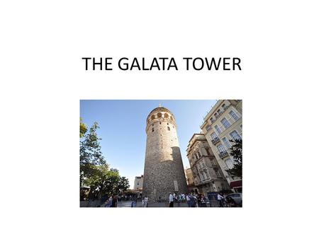 THE GALATA TOWER. History The Galata Tower (Galata Kulesi in Turkish) called Christea Turris (the Tower of Christ in Latin) by the Genoese is a medieval.