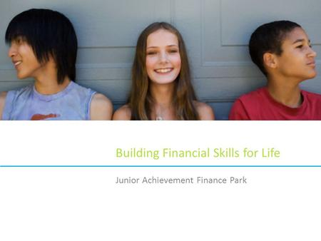 Building Financial Skills for Life Junior Achievement Finance Park.