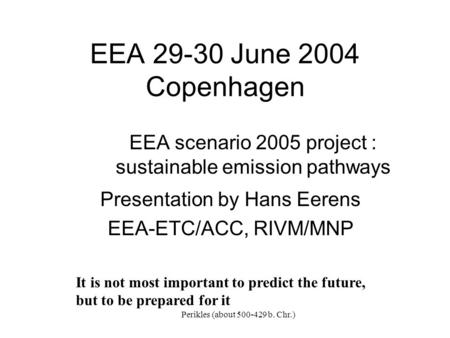 EEA 29-30 June 2004 Copenhagen EEA scenario 2005 project : sustainable emission pathways Presentation by Hans Eerens EEA-ETC/ACC, RIVM/MNP It is not most.