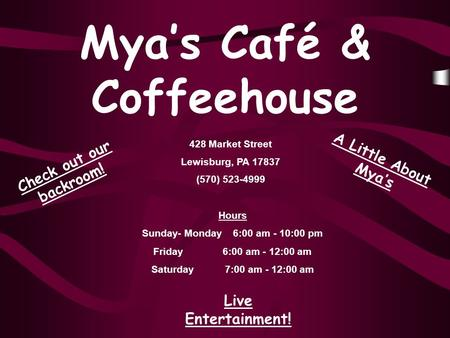 Myas Café & Coffeehouse 428 Market Street Lewisburg, PA 17837 (570) 523-4999 Check out our backroom! Live Entertainment! A Little About Myas Hours Sunday-