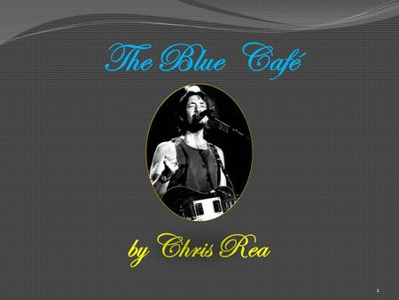 1 The Blue Café by Chris Rea 2 3 4 5 6 7 My world is miles of endless roads.
