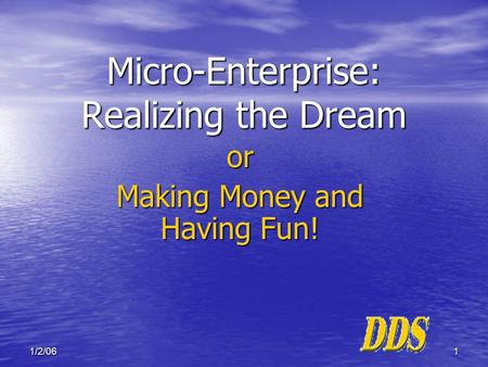 11/2/06 Micro-Enterprise: Realizing the Dream or Making Money and Having Fun!