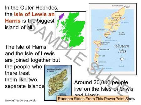 Www.ks1resources.co.uk In the Outer Hebrides, the Isle of Lewis and Harris is the biggest island of all. The Isle of Harris and the Isle of Lewis are joined.