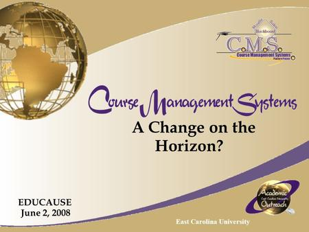 A Change on the Horizon? EDUCAUSE June 2, 2008 East Carolina University.