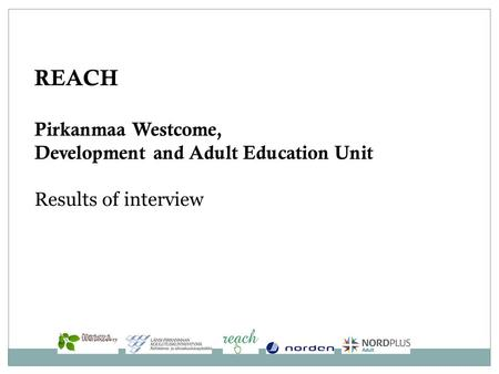 REACH Pirkanmaa Westcome, Development and Adult Education Unit Results of interview.