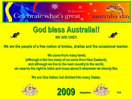 Adaptation 2009 1/10 God bless Australia!! WE ARE ONE!! We are the people of a free nation of blokes, sheilas and the occasional wanker. We come from.