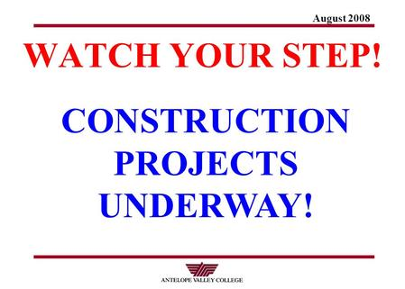 August 2008 WATCH YOUR STEP! CONSTRUCTION PROJECTS UNDERWAY!
