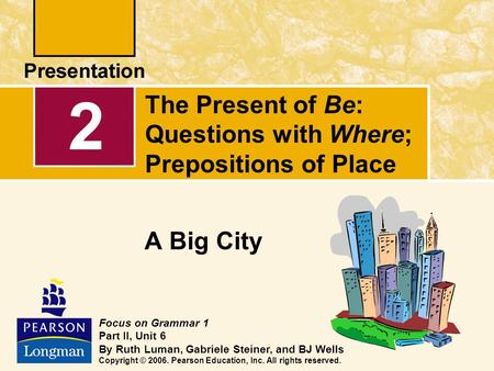 The Present of Be: Questions with Where; Prepositions of Place
