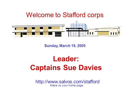 Sunday, March 19, 2005 Leader: Captains Sue Davies Welcome to Stafford corps Make us your home page.