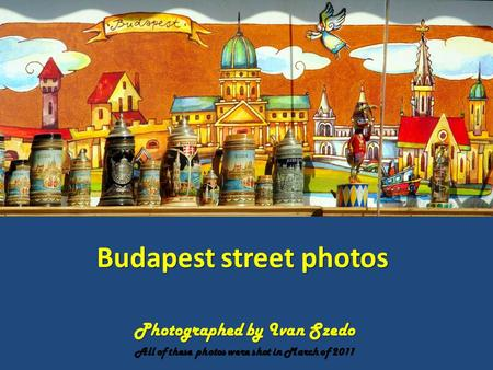 Budapest street photos Photographed by Ivan Szedo All of these photos were shot in March of 2011.