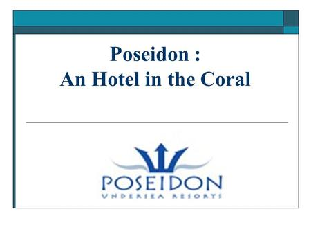 Poseidon : An Hotel in the Coral. Poseidon Key Facts Currently in the final design stages with the grand opening expected in 2007, Poseidon will be.
