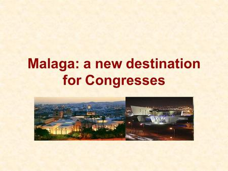Malaga: a new destination for Congresses. Malaga has culture La Alcazaba El Pimpi The Cathedral.
