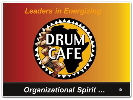 Leaders in Energizing Organizational Spirit …. …through the power of interactive drumming experiences.