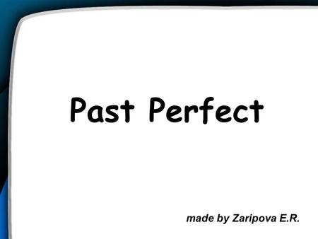 Past Perfect made by Zaripova E.R.. Lets revise Past Simple I played tennis yesterday. She won a gold medal last year. They didnt go to school the day.
