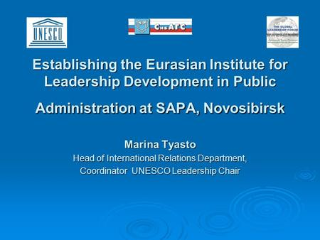 Establishing the Eurasian Institute for Leadership Development in Public Administration at SAPA, Novosibirsk Marina Tyasto Head of International Relations.