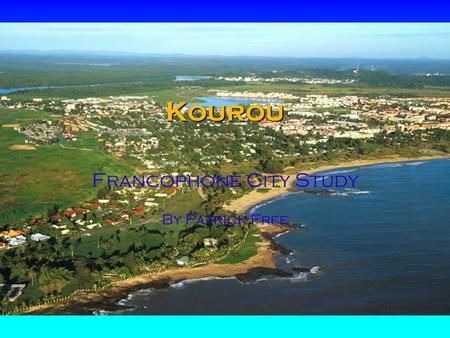 Kourou Francophone City Study By Patrick Free. Why I Chose Kourou I chose Kourou as my city to research because I thought that the space centre there.