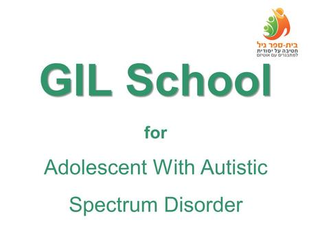 GIL School GIL School for Adolescent With Autistic Spectrum Disorder.
