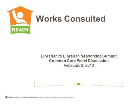 Librarian to Librarian Networking Summit Common Core Panel Discussion February 2, 2013 Works Consulted.
