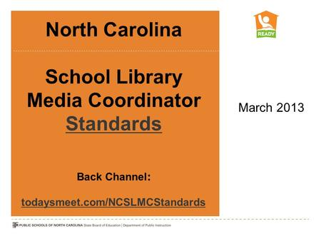 North Carolina School Library Media Coordinator Standards Standards March 2013.