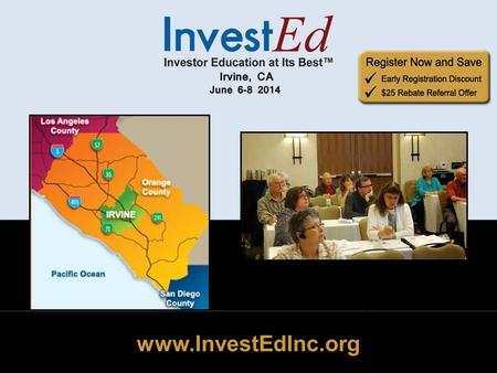 Www.InvestEdInc.org. June 6-8, 2014 Irvine CA www.InvestEdInc.org Nationally Known Instructors Pam Wilkes Brian White Bob Adams Saul Seinberg Louise Sechler.