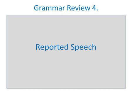Grammar Review 4. Reported Speech.