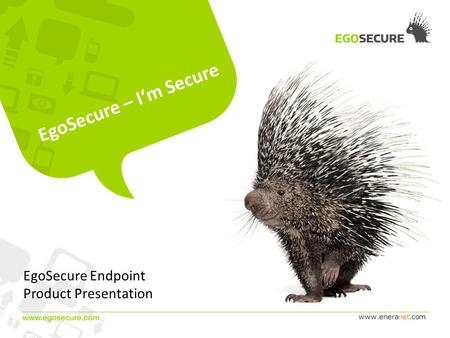 Www.eneranet.com EgoSecure – Im Secure EgoSecure Endpoint Product Presentation.