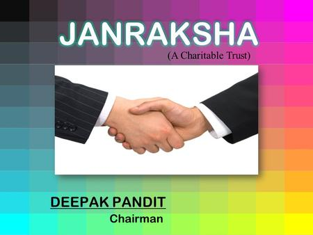 DEEPAK PANDIT Chairman (A Charitable Trust). To start with this venture first and foremost I want to adopt village Gorgarh and want to bring following.