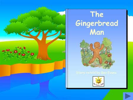 The Gingerbread Man Story retold by Bev Evans Once upon a time there was a little old woman and a little old man who lived in a little cottage. The little.