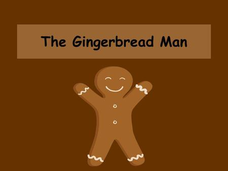 The Gingerbread Man Once upon a time there lived an old woman and an old man.