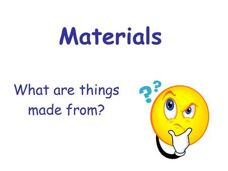 What are things made from?