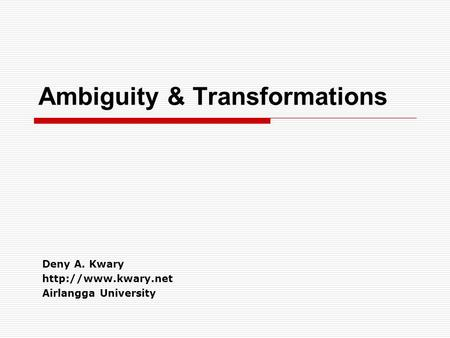 Ambiguity & Transformations Deny A. Kwary  Airlangga University.