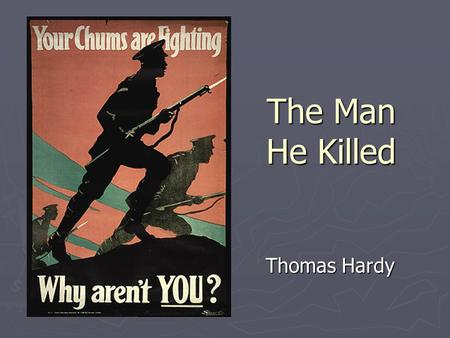 The Man He Killed Thomas Hardy.