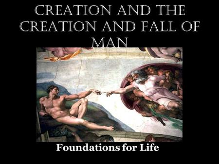Creation and The Creation and Fall of Man Foundations for Life.