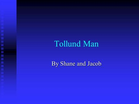 Tollund Man By Shane and Jacob.