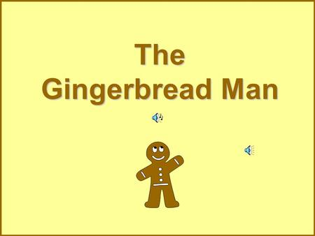 The Gingerbread Man One day an old woman made a Gingerbread Man.