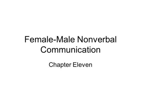 Female-Male Nonverbal Communication Chapter Eleven.