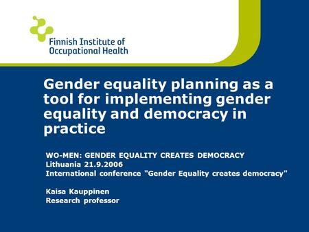 Gender equality planning as a tool for implementing gender equality and democracy in practice WO-MEN: GENDER EQUALITY CREATES DEMOCRACY Lithuania 21.9.2006.