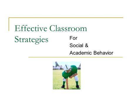 Effective Classroom Strategies For Social & Academic Behavior.