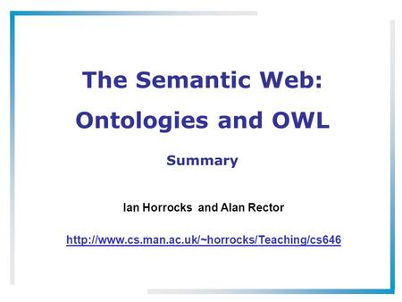 The Semantic Web: Ontologies and OWL Ian Horrocks and Alan Rector  Summary.