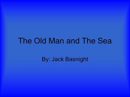 The Old Man and The Sea By: Jack Basnight. Archetypes Santiago and Manolin can be linked to many archetypes. Some of these being, hero, sidekick, best.