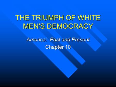 THE TRIUMPH OF WHITE MEN'S DEMOCRACY America: Past and Present Chapter 10.