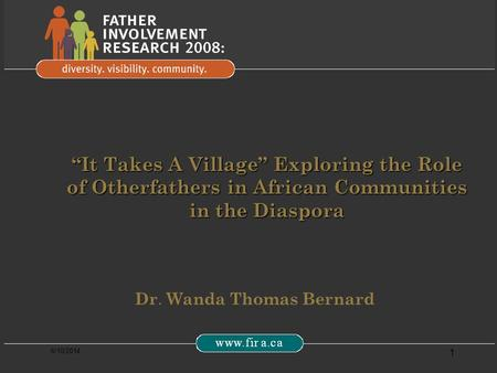 6/10/2014 1 It Takes A Village Exploring the Role of Otherfathers in African Communities in the Diaspora Dr. Wanda Thomas Bernard.