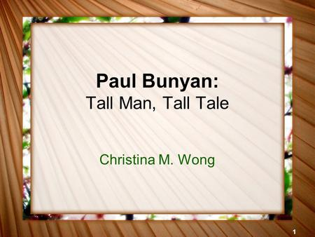 1 Paul Bunyan: Tall Man, Tall Tale Christina M. Wong.